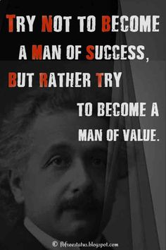 "Albert Einstein Quotes.  ""Try Not to Become a Man of Success. Rather Become a Man of Value REPIN Pls if you Like"