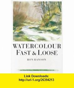 Watercolor Fast  Loose (David  Charles Techniques in Watercolour) (9780715303696) Ron Ranson , ISBN-10: 0715303694  , ISBN-13: 978-0715303696 ,  , tutorials , pdf , ebook , torrent , downloads , rapidshare , filesonic , hotfile , megaupload , fileserve