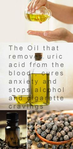 The Oil that removes uric acid from the blood cures anxiety and stops alcohol and cigarette cravings