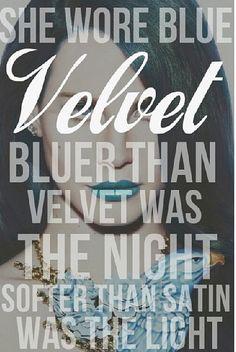 Lana Del Rey - Blue Velvet _ She wore blue velvet. Bluer than velvet was the night. Softer than satin was the light.