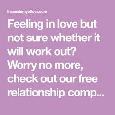 Feeling in love but not sure whether it will work out? Worry no more, check out our free relationship compability test, it only takes a few minutes!