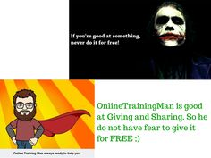 #OnlineTrainingMan is good at Giving and Sharing. So he do not have fear to give it for FREE