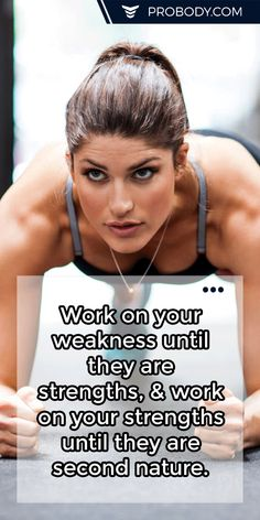 Work on your #weakness until they are strengths, & work on your strengths until they are second nature. https://www.probody.com/ #Fitness #Body #Lifestyle