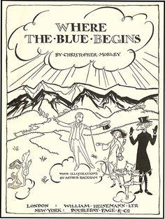 Where the Blue Begins by Christopher Morley, illustrations by Arthur Rackham Arthur Rackham, Christopher Morley, British Books, Brothers Grimm, Dog Books, English Book, Begin, Book Cover Art, Book Illustration