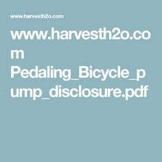 www.harvesth2o.com Pedaling_Bicycle_pump_disclosure.pdf