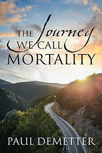 The Journey We Call Mortality by Paul Demetter, published by Outskirts Press Central Michigan University, English Spelling, Brigham Young University, What Is Advertising, Spirituality Books, What Is Need, The Marketing, Self Publishing, Amazing Adventures