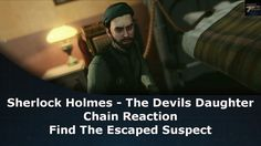 Sherlock Holmes The Devil's Daughter Chain Reaction Case Find The Escaped Suspect