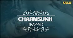 Ullu Original announced Charmsukh Episode 13 Trapped. Charmsukh episode 13 Trapped released on 7 February 2020 on Ullu App. You can watch Episode 13 on Ullu App without any cost. Episodes Series, Watch Episodes, Kinds Of Story, Love Story, Movie 43, Popular Series, Web Series, Hindi Movies, Latest Movies