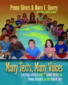 Many texts, many voices: Teaching literacy and social justice to young learners in the digital age. (2012). by Penny Silvers & Mary C. Shorey
