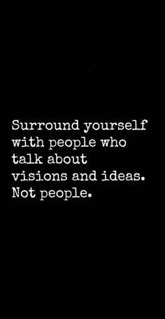 Surround yourself with people who talk about visions and ideas Not people The post Surround yourself with people who talk about visio… appeared first on Woman Casual - Life Quotes Wisdom Quotes, Words Quotes, Quotes To Live By, Me Quotes, Motivational Quotes, Inspirational Quotes, Sayings, Real People Quotes, Sarcastic Quotes