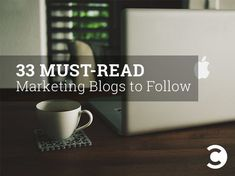 33 Must-Read Marketing Blogs to Follow | Convince & Convert Social Media & Content Marketing Strategy: