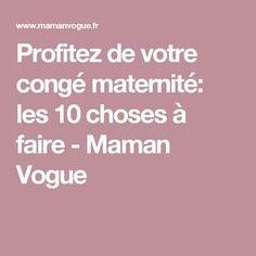Profitez de votre congé maternité: les 10 choses à faire - Maman Vogue