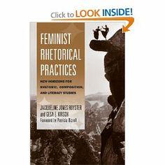 Feminist Rhetorical Practices: New Horizons for Rhetoric, Composition, and Literacy Studies (Studies in Rhetorics and Feminisms): Jacqueline...