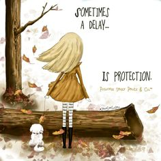 Sometimes a delay... is a protection. By Princess Sassy Pants & Co