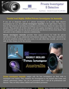 Integral Investigation is a best place to meet highly talented and hard working private detective and private investigator gold coast. Private investigator Australia provides their expert services for both the private individuals as well as for commercial and business enterprises.