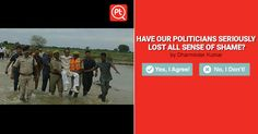 HAVE OUR #POLITICIANS SERIOUSLY LOST ALL SENSE OF SHAME? #ExpressYourOpinion #Politics #India #Posticker #OnlineSurvey