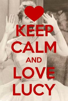 I love lucy Keep Calm And Love, Do Love, Love Her, Lucille Ball, I Love Lucy Show, Queens Of Comedy, Lucy And Ricky, The Lone Ranger, Calm Quotes