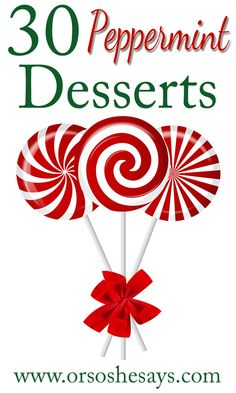 30 Peppermint Desserts (she: Mariah) - Or so she says...some fun and delicious ideas!
