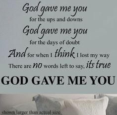 """""""God gave me you"""" by Dave Barnes. I know that on my days of doubt that God has given my wonderful friends to give me the encouragement that i need!"""