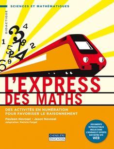 L'express des maths: Des activités en numération pour favoriser le raisonnement. (2015). By Pauleen Novosel & Jason Novosel.