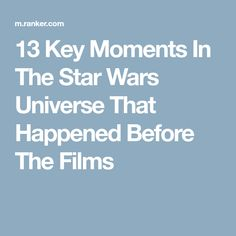 13 Key Moments In The Star Wars Universe That Happened Before The Films