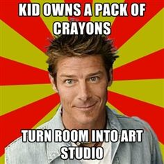 Kid owns a pack of crayons... turn room into art studio.