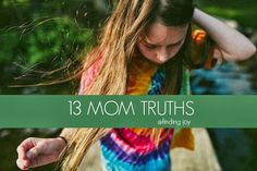 13 Mom Truths - finding joy