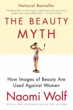 Beauty Myth: How Images of Beauty Are Used Against Women