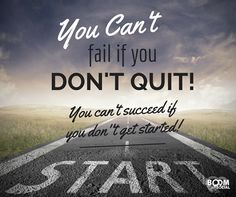 The key to success is to get started and never quit.