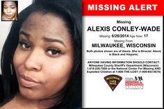 ALEXIS CONLEY-WADE, Age Now: 17, Missing: 06/26/2014. Missing From MILWAUKEE, WI. ANYONE HAVING INFORMATION SHOULD CONTACT: Milwaukee County Sheriff's Department (Wisconsin) 1-414-226-7000.