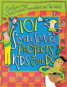 101 Simple Service Projects Kids Can Do: Creative Ways to Touch Families, Communities, and the World! (Teacher Training Series) by Susan L. Service Projects For Kids, Community Service Projects, Service Ideas, Les Scouts, Daisy Girl Scouts, Girl Scout Leader, Girl Scout Troop, American Heritage Girls, Girl Scout Activities