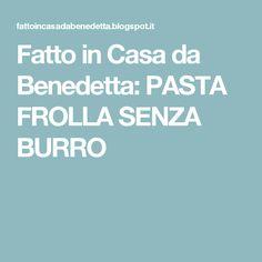 Fatto in Casa da Benedetta: PASTA FROLLA SENZA BURRO