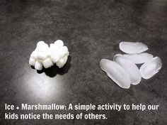 Use marshmallows and ice to illustrate how focusing on ourselves keeps us from seeing the needs of others.  (Philippians 2:4,5)