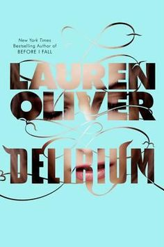 """Delirium (Delirium, #1) / Lauren Oliver  """"Lena looks forward to receiving the government-mandated cure that prevents the delirium of love and leads to a safe, predictable, and happy life, until ninety-five days before her eighteenth birthday and her treatment, when she falls in love."""""""