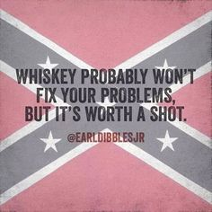 Love it except for that rebel flag shit Country Strong, Country Boys, Country Life, Southern Heritage, Southern Pride, Thats The Way, That Way, Earl Dibbles Jr Quotes, Crown Royal Drinks
