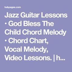 Jazz Guitar Lessons • God Bless The Child Chord Melody • Chord Chart, Vocal Melody, Video Lessons. | hubpages