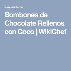 Bombones de Chocolate Rellenos con Coco | WikiChef