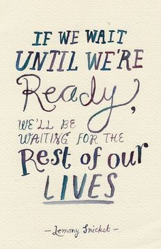 My best friend sent this to me and it is one of my favorite quotes now. It applies to so many areas of my life. I think what it is saying is that sometimes, when you question whether you are ready or not, it means that you ARE ready for what lies before you. ❤