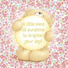 A little piece of sunshine to brighten your day Cute Teddy Bear Pics, Teddy Bear Quotes, Teddy Bear Cartoon, Good Morning Love Messages, Good Morning Greetings, Good Morning Wishes, Special Friend Quotes, Hug Quotes, Teddy Bear Pictures