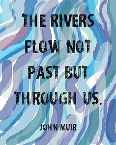 Items similar to Wall Poster - The Rivers Flow Not Past But Through Us Quote by John Muir on Etsy This Is Us Quotes, Great Quotes, Me Quotes, Inspirational Quotes, Genius Quotes, Qoutes, Kayaking Quotes, Hiking Quotes, River Quotes