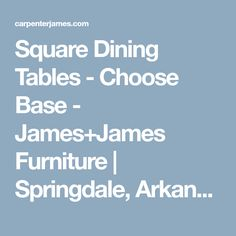 Square Dining Tables - Choose Base - James+James Furniture | Springdale, Arkansas