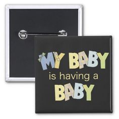 Sweet My baby is having a baby button pin for the Grandma to be.  Guaranteed happy tear starter!
