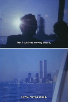 But I continue moving ahead, slowly, moving ahead, [As I Was Moving Ahead Occasionally I Saw Brief Glimpses of Beauty, Jonas Mekas, 2000]