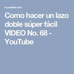 Como hacer un lazo doble súper fácil VIDEO No. 68 - YouTube