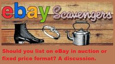 HOW TO SELL ON EBAY: Should you list in auction or fixed price format? A discussion from the eBay Scavengers. #ebay #selling