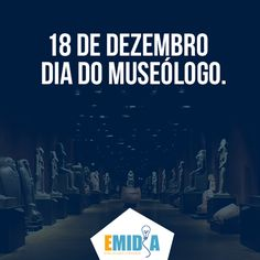 #Emidia  Hoje (18), comemora-se o Dia do Museólogo .
