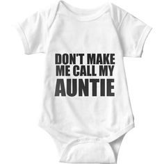 Don't Make Me Call My Auntie White Baby Onesie   Sarcastic ME