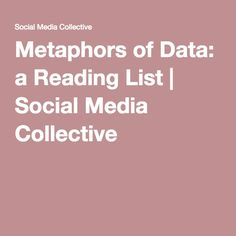 https://social-media-strategy-template.blogspot.com/ Metaphors of Data: a Reading List | Social Media Collective