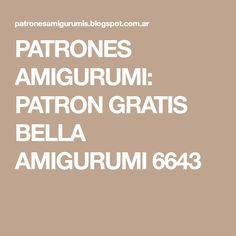 PATRONES AMIGURUMI: PATRON GRATIS BELLA AMIGURUMI 6643