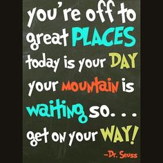 You're off to great places today is your day your mountain is waiting so... get on your way? -Dr. Seuss  #encouragement #encourage #motivation #inspiration #success #dedication #determination #goals #keepmovingforward #quote #quotes #progress #life #inspire #perseverance #imagination #create #striveforgreatness #business #entrepreneur #smallbusiness #biz #fabricinabox